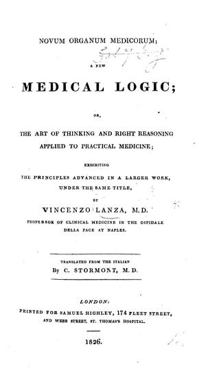 Novum Organum Medicorum  a New Medical Logic  or the art of thinking and right reasoning applied to practical medicine      Translated from the Italian by C  Stormont PDF