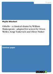 Othello - a classical drama by William Shakespeare - adapted for screen by Orson Welles, Serge Yutkevich and Oliver Parker