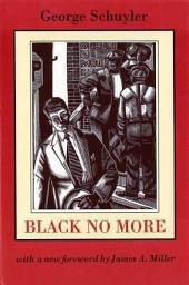 Black No More: Being an Account of the Strange and Wonderful Workings of Science in the Land of the Free, A.D. 1933-1940