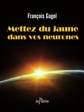 Mettez du jaune dans vos neurones: François Gagol