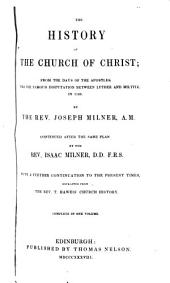 The History of the Church of Christ: From the Days of the Apostles, Till the Famous Disputation Between Luther and Miltitz in 1520