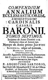 Compendium Annalium Ecclesiasticorum: Incipiens ab Anno Domini 518. Perducitur usque ad Annum 590. Nempe ab Anno primo Justini Senioris, usque ad quintum Mauritii Augusti ...