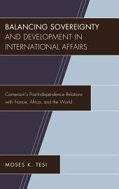 Balancing Sovereignty and Development in International Affairs: Cameroon's Post-Independence Relations with France, Africa, and the World