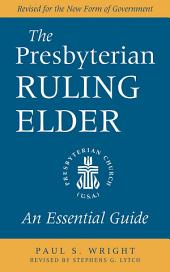 The Presbyterian Ruling Elder: An Essential Guide, Revised for the New Form of Government