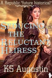 Seducing The Reluctant Heiress