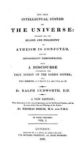 The True Intellectual System of the Universe: Wherein All the Reason and Philosophy of Atheism is Confuted, and Its Impossibility Demonstrated, Volume 1