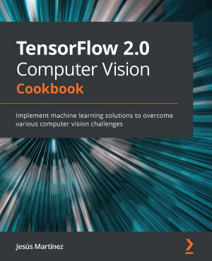 TensorFlow 2 0 Computer Vision Cookbook PDF