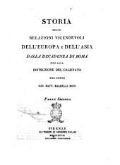 Storia delle relazioni vicendevoli dell'Europa e dell'Asia dalla decadenza di Roma fino alla distruzione del califfato del conte Gio. Batt. Baldelli Boni. Parte prima [- seconda]: 2