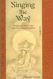 Singing the Way: Insights in Poetry and Spiritual Transformation