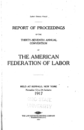 Report of Proceedings of the ... Annual Convention of the American Federation of Labor: Volume 37