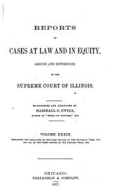 Reports of Cases at Law and in Equity Argued and Determined in the Supreme Court of Illinois: Volume 33
