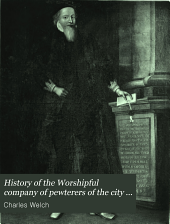 History of the Worshipful company of pewterers of the city of London: based upon their own records