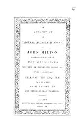 An Account of an Original Autograph Sonnet by John Milton, contained in a copy of Mel Heliconium, written by Alexander Rosse, 1642, in the possession of William Tite ... With fac-similes and literary illustrations. [By Sir W. Tite. With the text of the sonnet.]