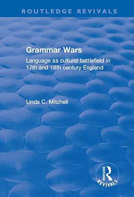 Grammar Wars  Language as Cultural Battlefield in 17th and 18th Century England