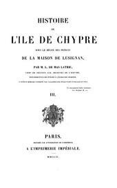 Histoire de l'île de Chypre sous le règne des princes de la maison de Lusignan: Volume3