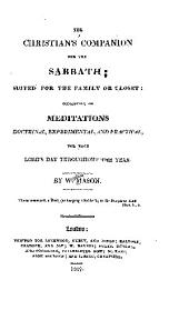 The Christian's Companion for the Sabbath: Suited for the Family Or Closet: Consisting of Meditations Doctrinal, Experimental, and Practical, for Each Lord's Day Throughout the Year
