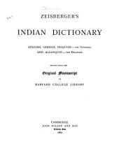 Zeisberger's Indian Dictionary, English, German, Iroquois--the Onondaga and Algonquin--the Delaware
