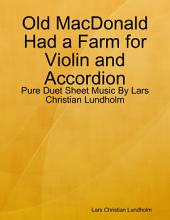 Old MacDonald Had a Farm for Violin and Accordion - Pure Duet Sheet Music By Lars Christian Lundholm