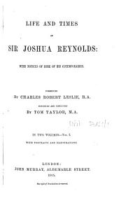 Life and Times of Sir Joshua Reynolds: With Notices of Some of His Contemporaries, Volume 1