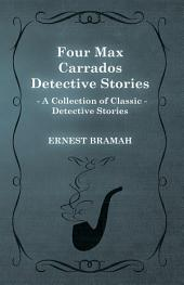 Four Max Carrados Detective Stories (A Collection of Classic Detective Stories)