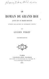 Le roman du grand roi: Louis XIV et Marie Mancini, d'après des lettres et documents inédits
