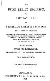 The Swiss Family Robinson: Or, Adventures of a Father and Mother and Four Sons in a Desert Island ... To which are Added, Notes of Reference ...
