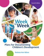 Week by Week: Plans for Documenting Children's Development: Edition 7