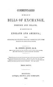 Commentaries on the Law of Bills of Exchange: Foreign and Inland, as Administered in England and America; with Occasional Illustrations from the Commercial Law of the Nations of Continental Europe