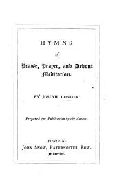 Hymns of Prayer, Praise, and Devout Meditation ... Prepared for publication by the author. [The editor's preface signed: E. R. C., i.e. Eustace R. Conder.]