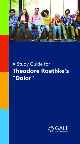 A Study Guide for Theodore Roethke s  Dolor  PDF