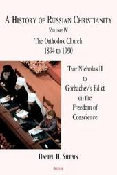 A History of Russian Christianity Vol. IV: Tsar Nicholas II to Gorbachev's Edict on the Freedom of Conscience