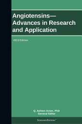 Angiotensins—Advances in Research and Application: 2013 Edition