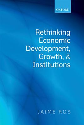 Rethinking Economic Development  Growth  and Institutions