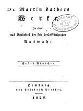 Dr. Martin Luthers werke: In einer das bedürfniss der zeit berücksichtigenden auswahl. ...