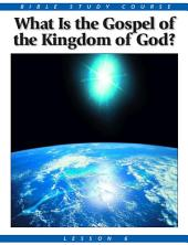 Bible Study Course: Lesson 6 - What Is the Gospel of the Kingdom?