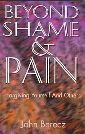 Beyond Shame and Pain: Forgiving Yourself and Others