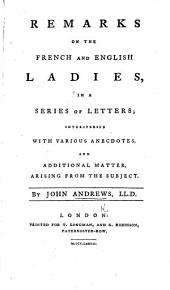 Remarks on the French and English Ladies, in a series of letters; interspersed with various anecdotes, etc