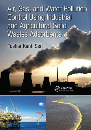 Air  Gas  and Water Pollution Control Using Industrial and Agricultural Solid Wastes Adsorbents PDF