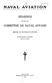Statements of Captain Thomas T. Craven, Director of Naval Aviation, Office of Naval Operations ...: Hearings Before the United States House Committee on Naval Affairs, Sixty-Sixth Congress, Second Session, on Feb. 5, 6, 11, 12, 1920