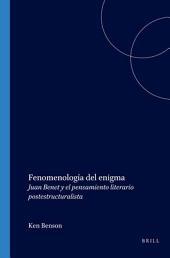 Fenomenología del enigma: Juan Benet y el pensamiento literario postestructuralista
