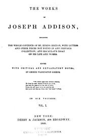 The works of Joseph Addison: including the whole contents of Bp. Hurd's edition, with letters and other pieces not found in any previous collection; and Macaulay's essay on his life and works, Volume 1