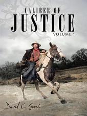 Caliber of Justice: Volume 1