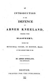 An Introduction to the Defence of Abner Kneeland, Charged with Blasphemy: Before the Municipal Court, in Boston, Mass. at the January Term in 1834
