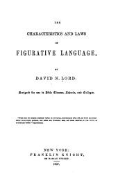 The Characteristics and Laws of Figurative Language: Designed for Use in Bible Classes, Schools, and Colleges