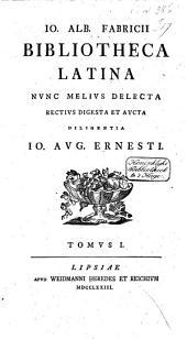 Bibliotheca Latina nunc melius delecta; rectius digesta et aucta diligentia J.A. Ernesti: Volume 1