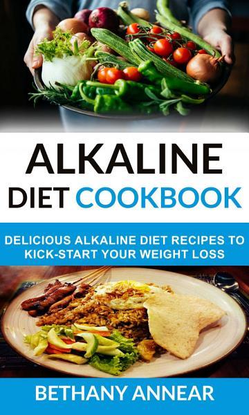 Alkaline Diet Cookbook  Delicious Alkaline Diet Recipes To