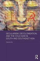 Secularism  Decolonisation  and the Cold War in South and Southeast Asia PDF