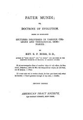 Pater Mundi, Or, Doctrine of Evolution: Being in Substance Lectures Delivered in Various Colleges and Theological Seminaries