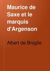 Maurice de Saxe et le marquis d'Argenson: Volume1