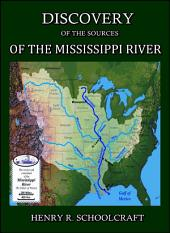 Discovery of the sources of the Mississippi River : Summary Narrative of an Exploratory Expedition to the Sources of the Mississippi River in 1820.